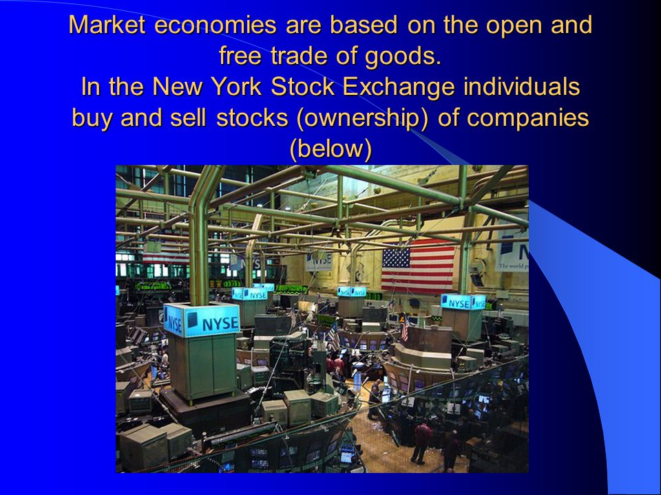 Market economies are based on the open and free trade of goods