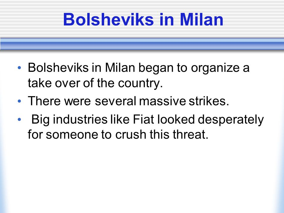 Bolsheviks in Milan Bolsheviks in Milan began to organize a take over of the country. There were several massive strikes.