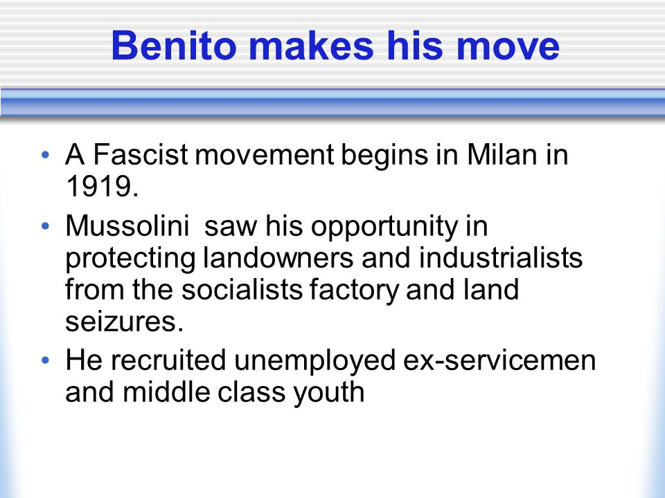 Benito makes his move A Fascist movement begins in Milan in 1919.