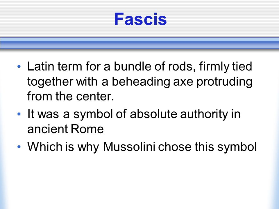 Fascis Latin term for a bundle of rods, firmly tied together with a beheading axe protruding from the center.