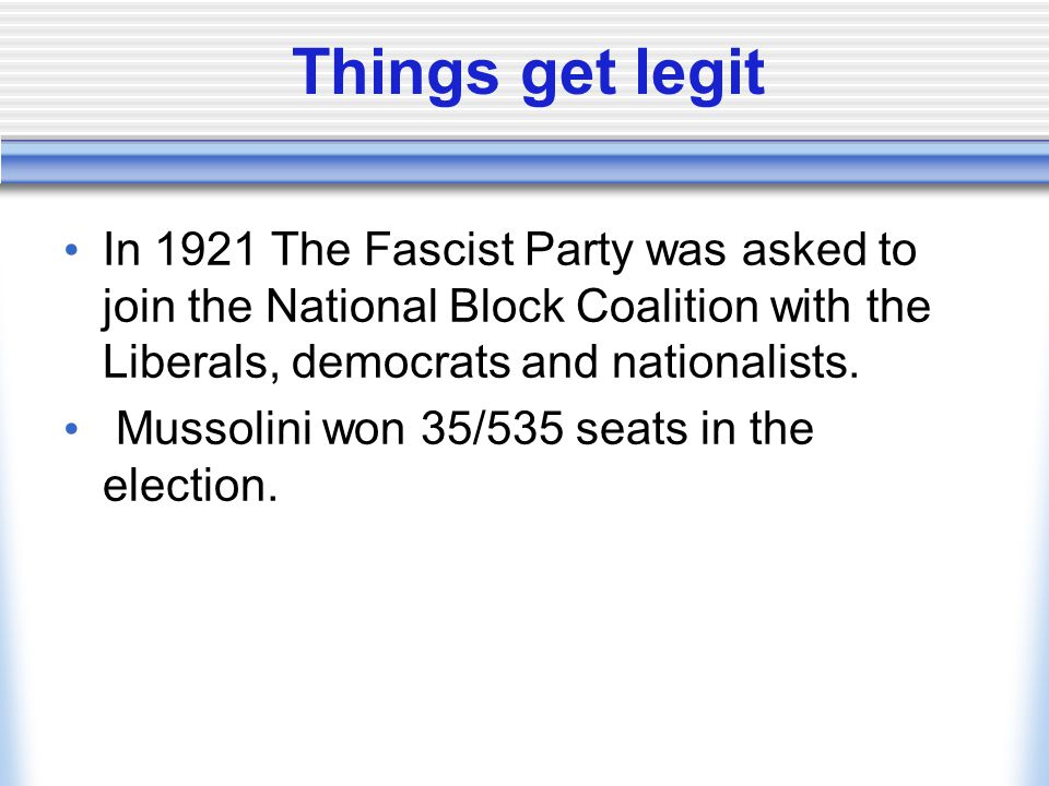 Things get legit In 1921 The Fascist Party was asked to join the National Block Coalition with the Liberals, democrats and nationalists.
