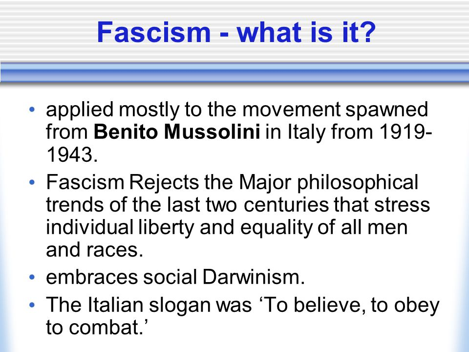 Fascism - what is it applied mostly to the movement spawned from Benito Mussolini in Italy from 1919-1943.