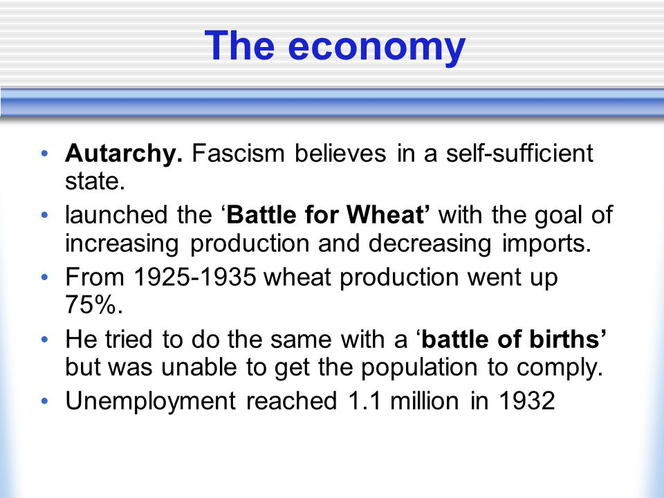 The economy Autarchy. Fascism believes in a self-sufficient state.