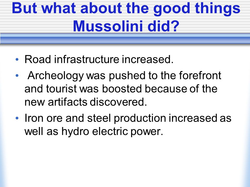 But what about the good things Mussolini did