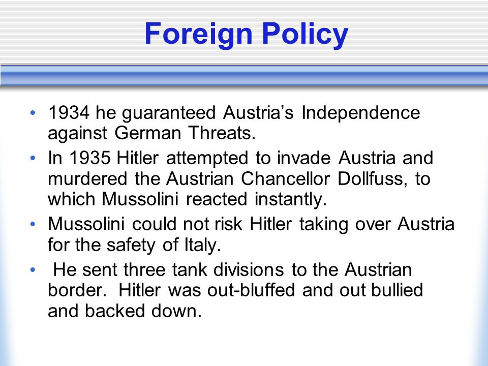 Foreign Policy 1934 he guaranteed Austria's Independence against German Threats.