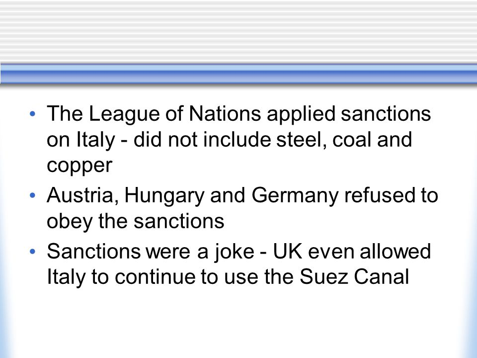 The League of Nations applied sanctions on Italy - did not include steel, coal and copper
