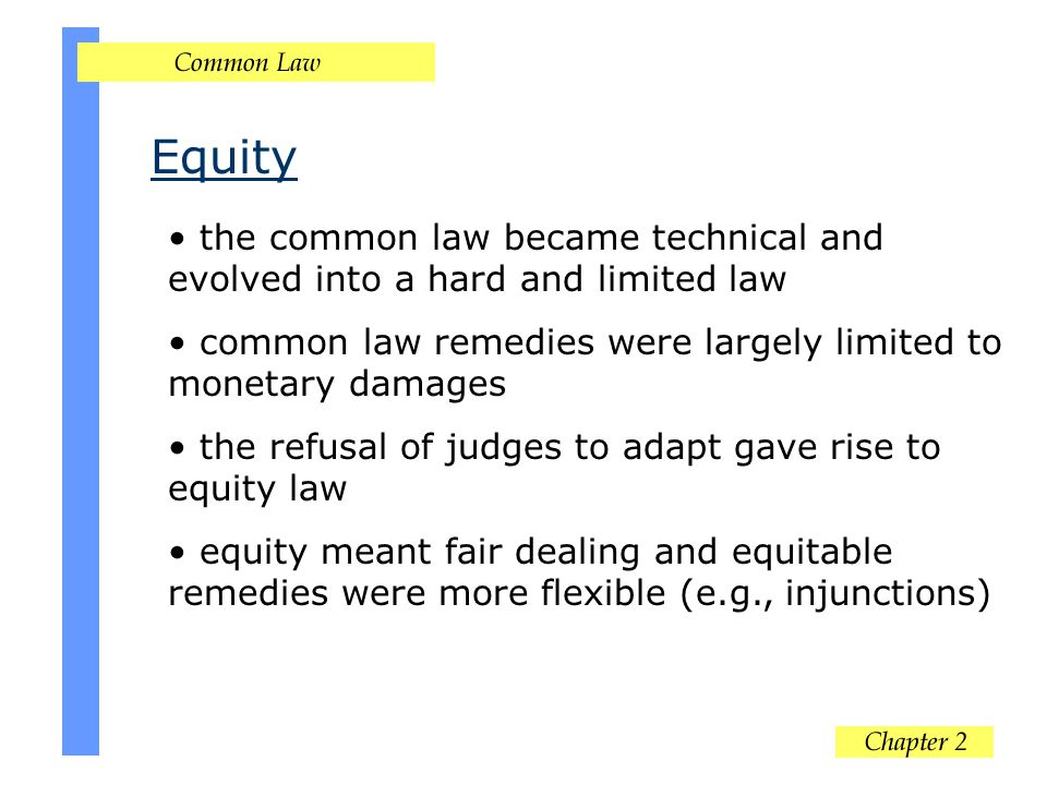 Equity the common law became technical and evolved into a hard and limited law. common law remedies were largely limited to monetary damages.