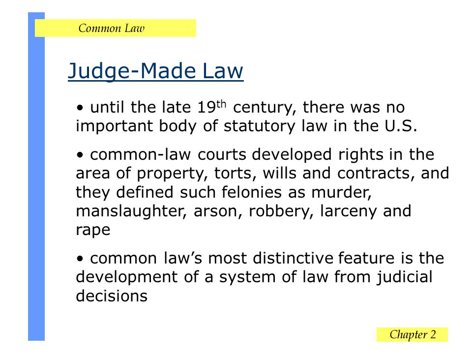 Judge-Made Law until the late 19th century, there was no important body of statutory law in the U.S.