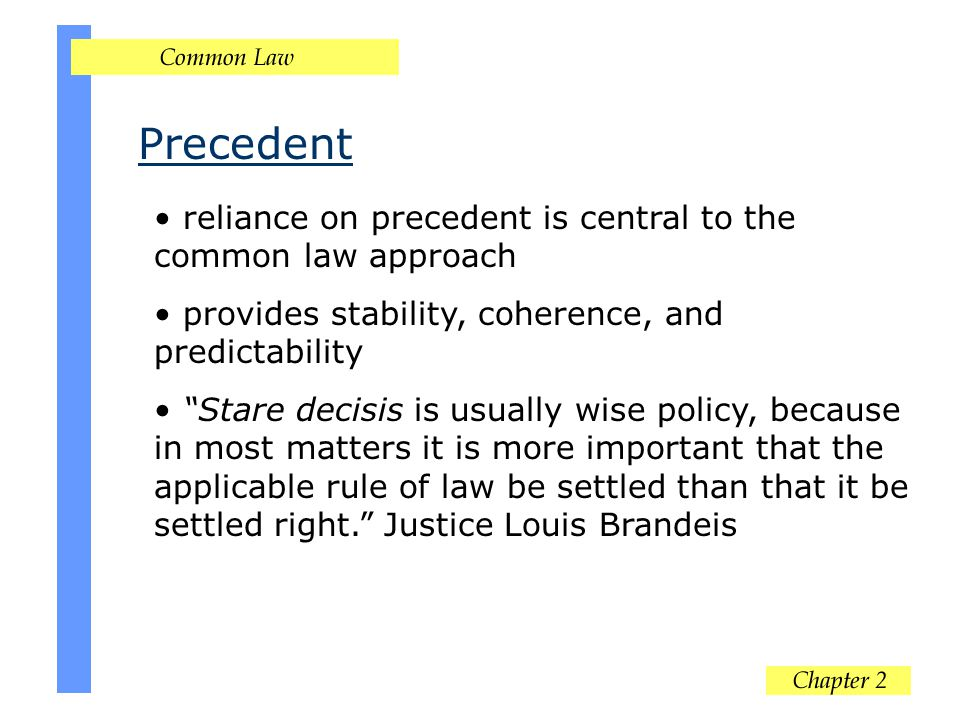 Precedent reliance on precedent is central to the common law approach