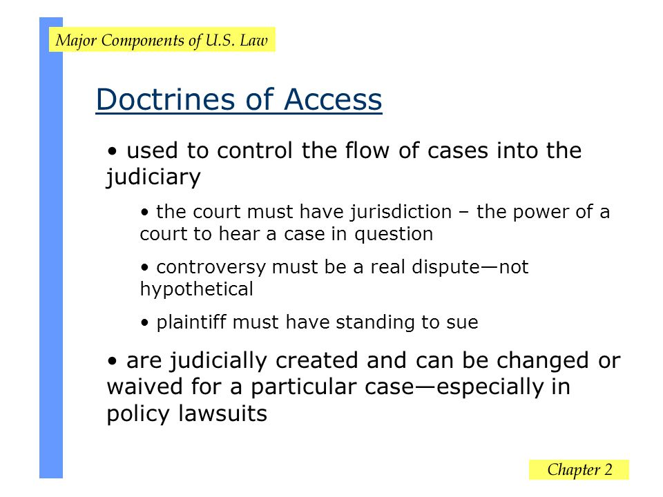 Doctrines of Access used to control the flow of cases into the judiciary.