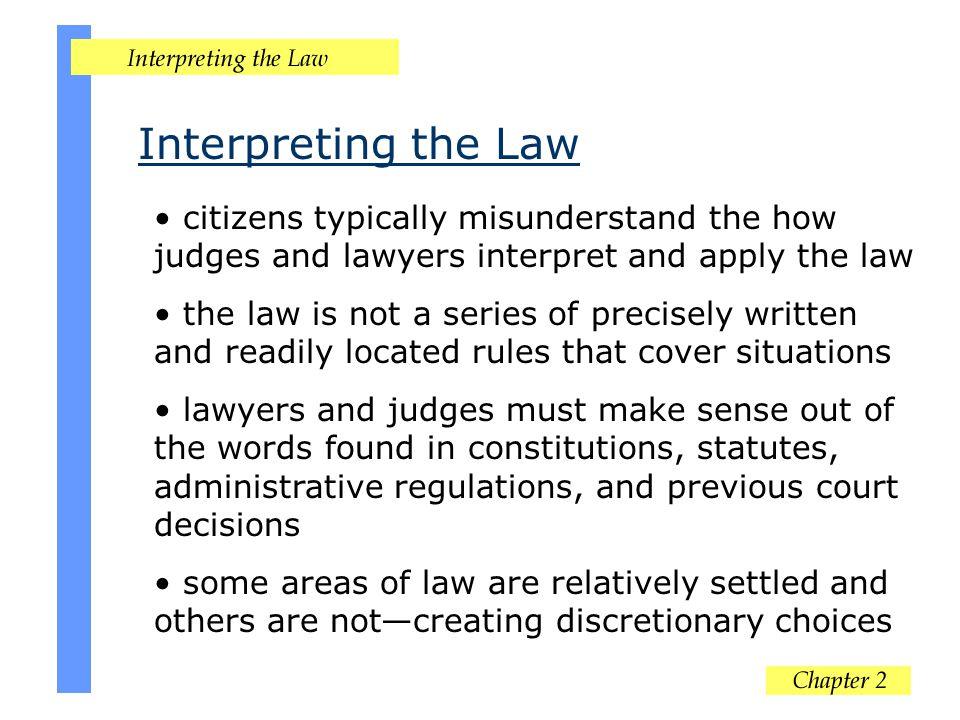 Interpreting the Law citizens typically misunderstand the how judges and lawyers interpret and apply the law.