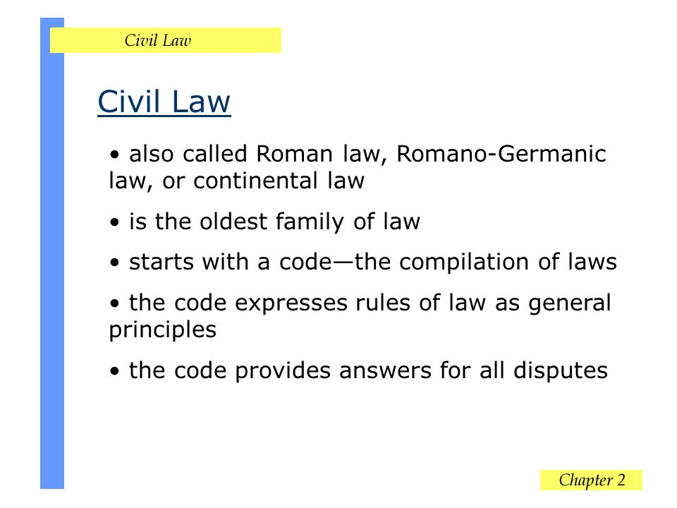 Civil Law also called Roman law, Romano-Germanic law, or continental law. is the oldest family of law.