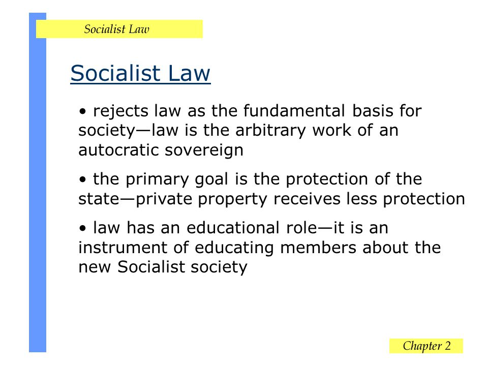 Socialist Law rejects law as the fundamental basis for society—law is the arbitrary work of an autocratic sovereign.