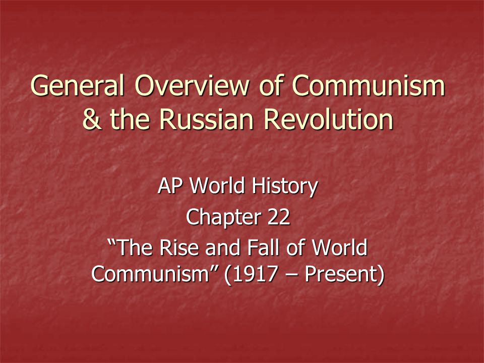 General Overview of Communism & the Russian Revolution