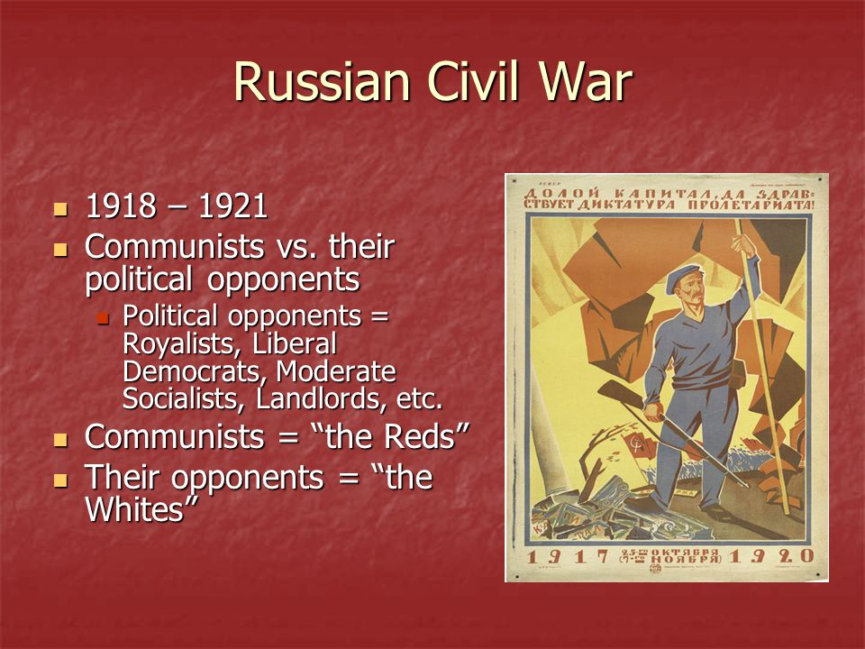 Russian Civil War 1918 – 1921 Communists vs. their political opponents