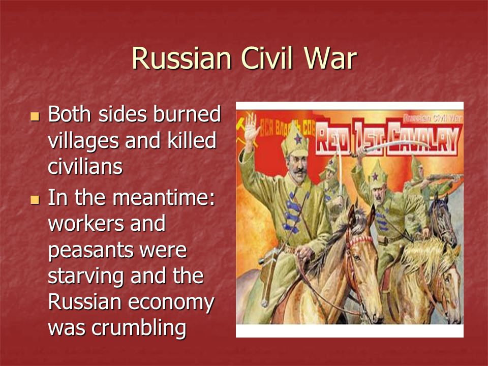 Russian Civil War Both sides burned villages and killed civilians