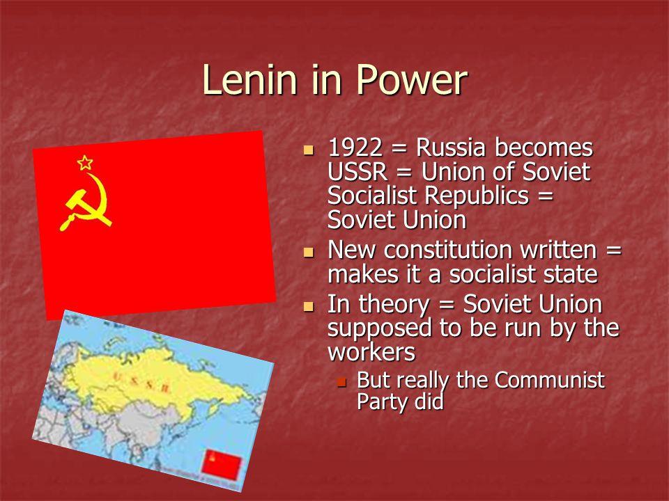 Lenin in Power 1922 = Russia becomes USSR = Union of Soviet Socialist Republics = Soviet Union.