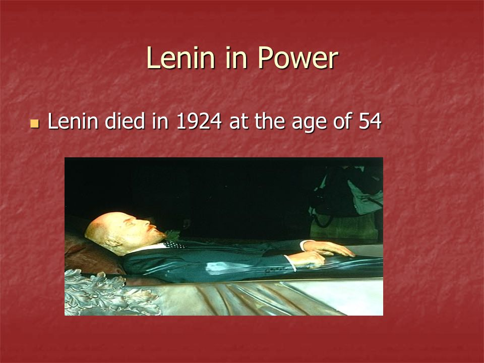 Lenin in Power Lenin died in 1924 at the age of 54