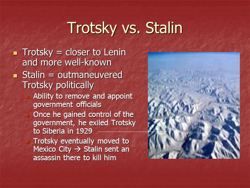 Trotsky vs. Stalin Trotsky = closer to Lenin and more well-known