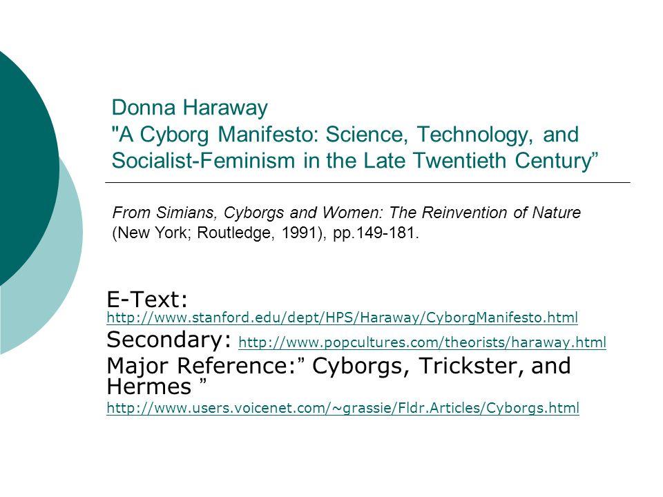 E-Text: http://www.stanford.edu/dept/HPS/Haraway/CyborgManifesto.html