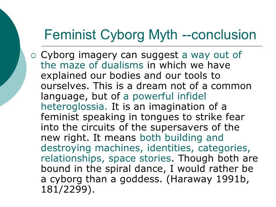 Feminist Cyborg Myth --conclusion