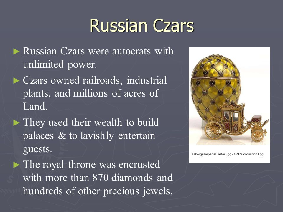 Russian Czars Russian Czars were autocrats with unlimited power.