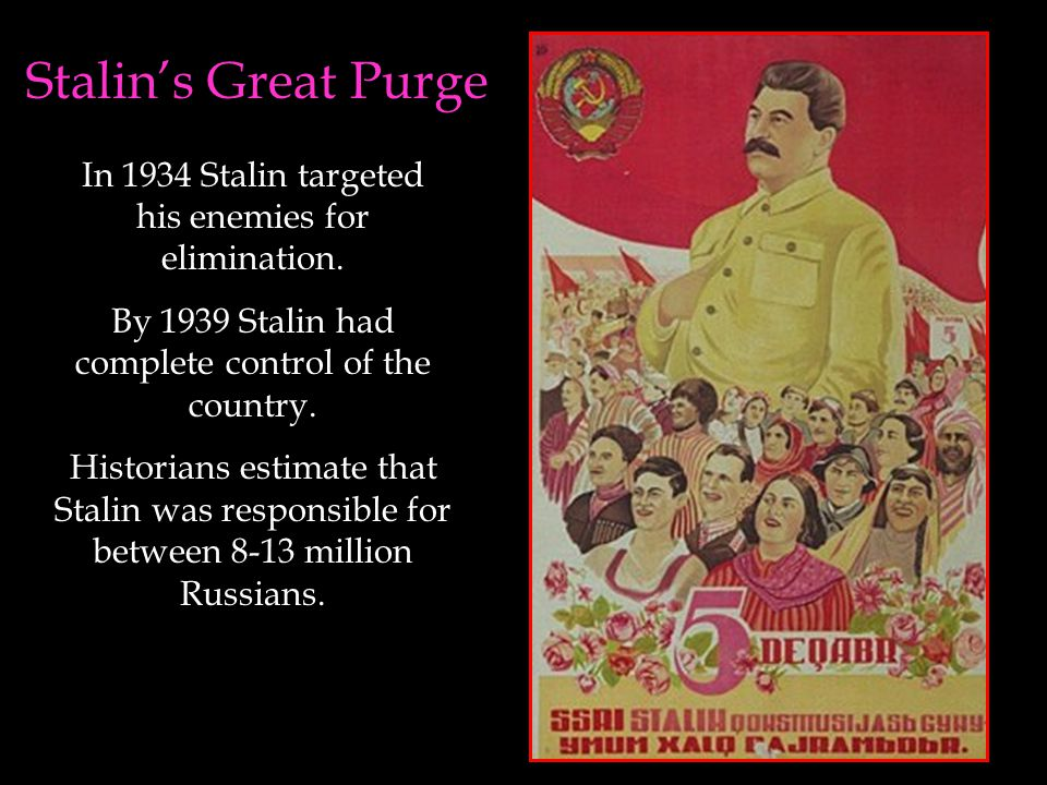 Stalin's Great Purge In 1934 Stalin targeted his enemies for elimination. By 1939 Stalin had complete control of the country.