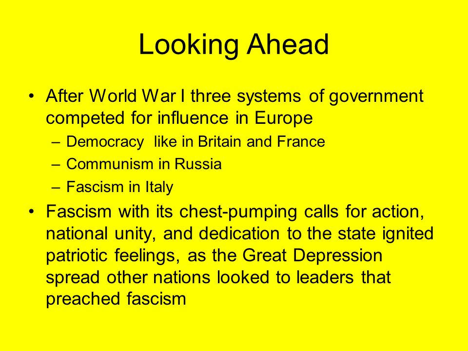 Looking Ahead After World War I three systems of government competed for influence in Europe. Democracy like in Britain and France.