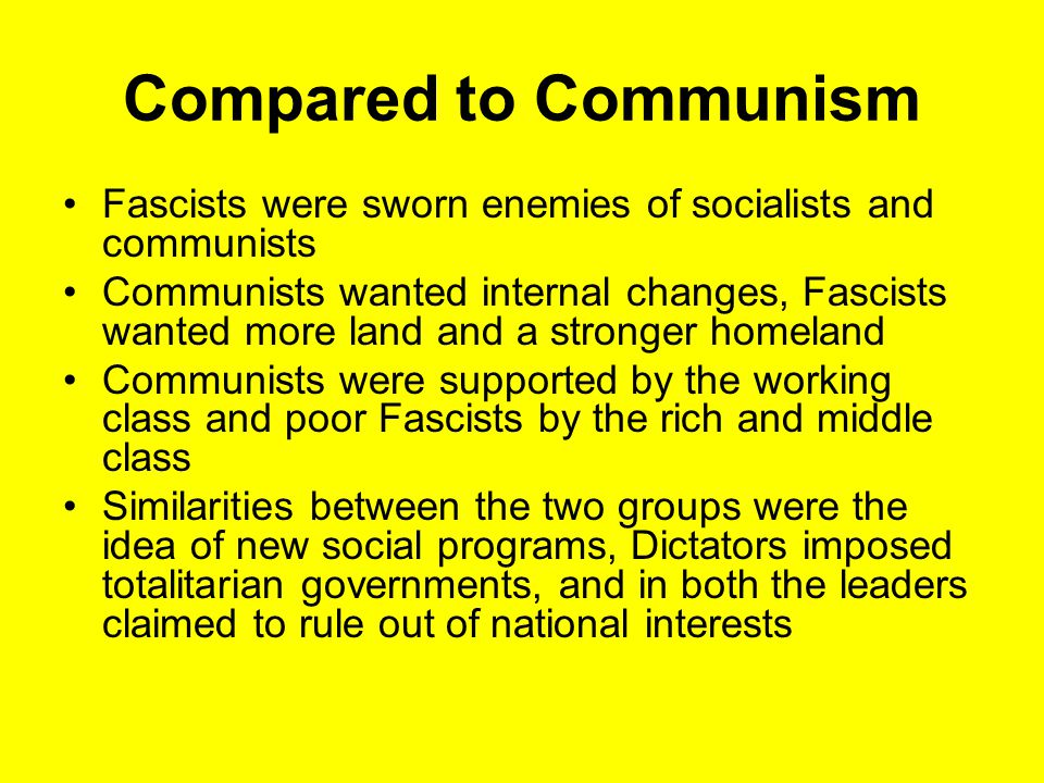 Compared to Communism Fascists were sworn enemies of socialists and communists.