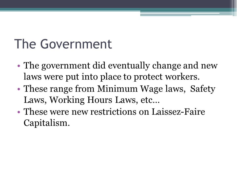 The Government The government did eventually change and new laws were put into place to protect workers.