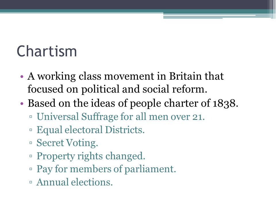 Chartism A working class movement in Britain that focused on political and social reform. Based on the ideas of people charter of 1838.