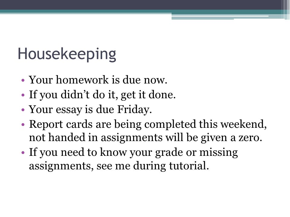 Housekeeping Your homework is due now.