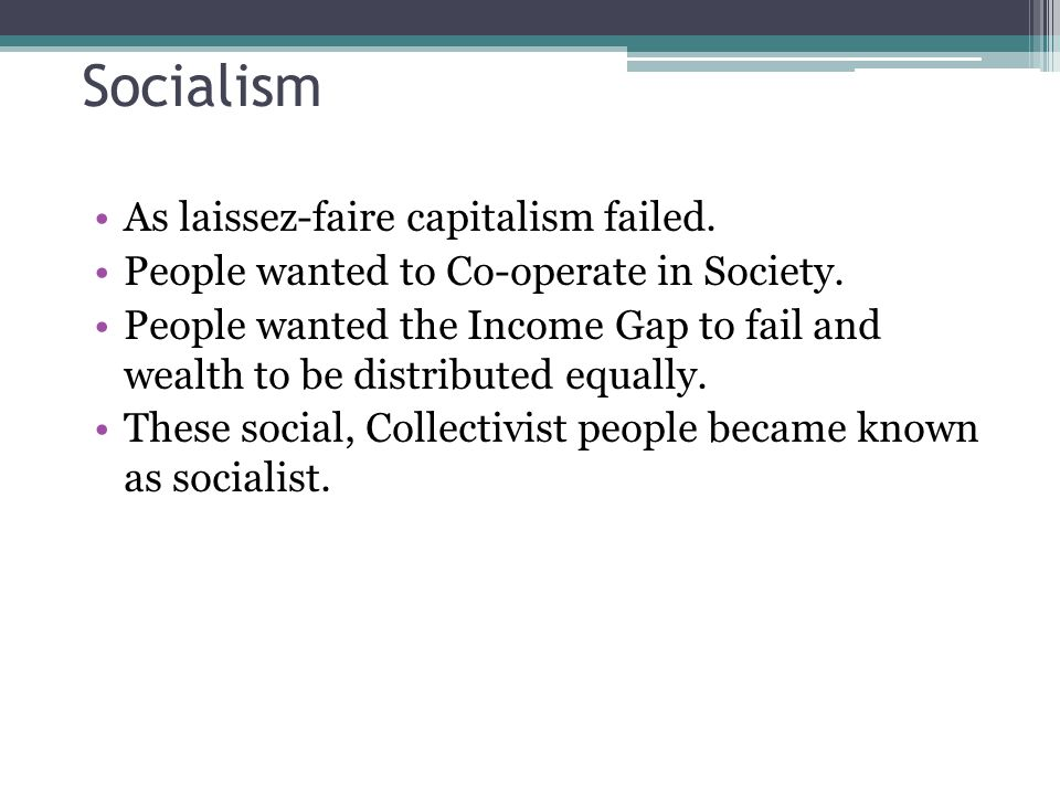 Socialism As laissez-faire capitalism failed.