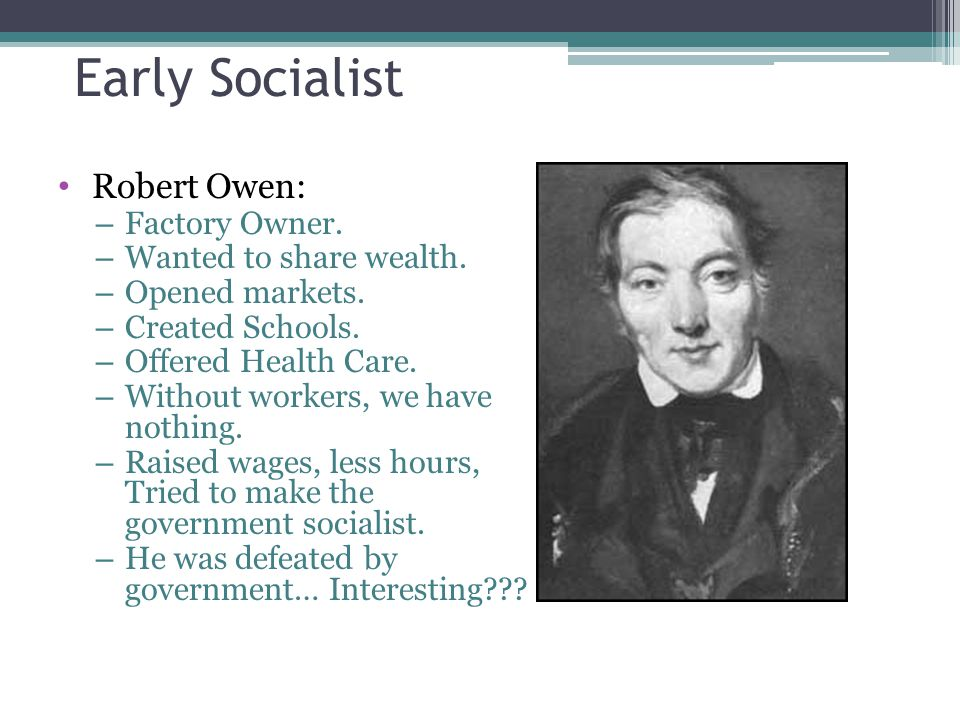 Early Socialist Robert Owen: Factory Owner. Wanted to share wealth.
