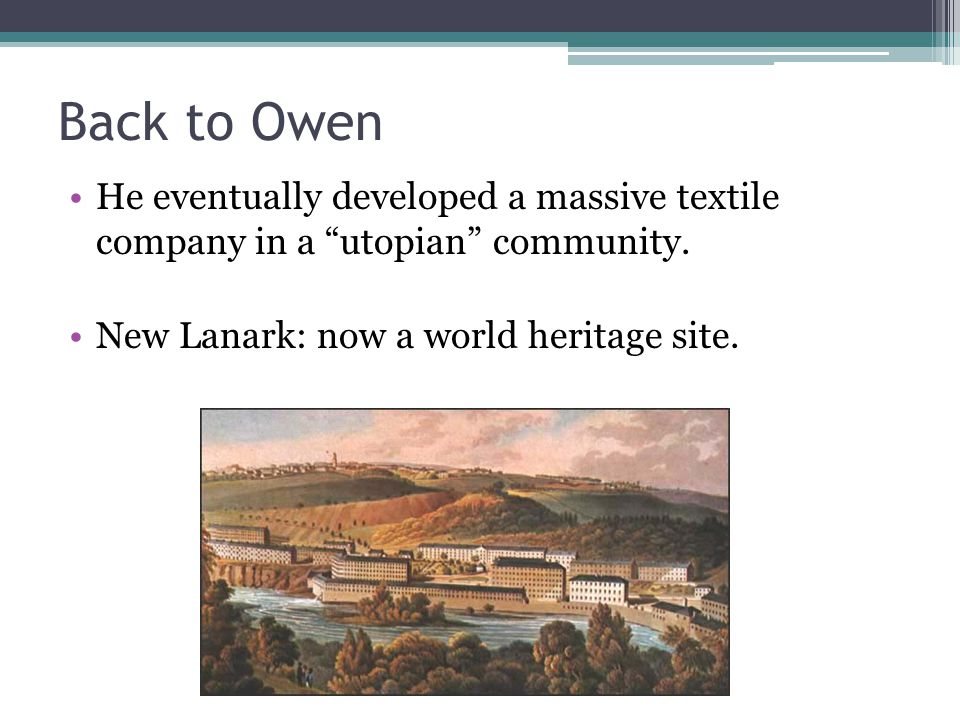 Back to Owen He eventually developed a massive textile company in a utopian community.