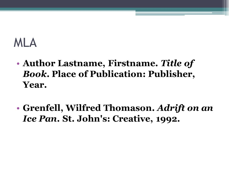MLA Author Lastname, Firstname. Title of Book. Place of Publication: Publisher, Year.