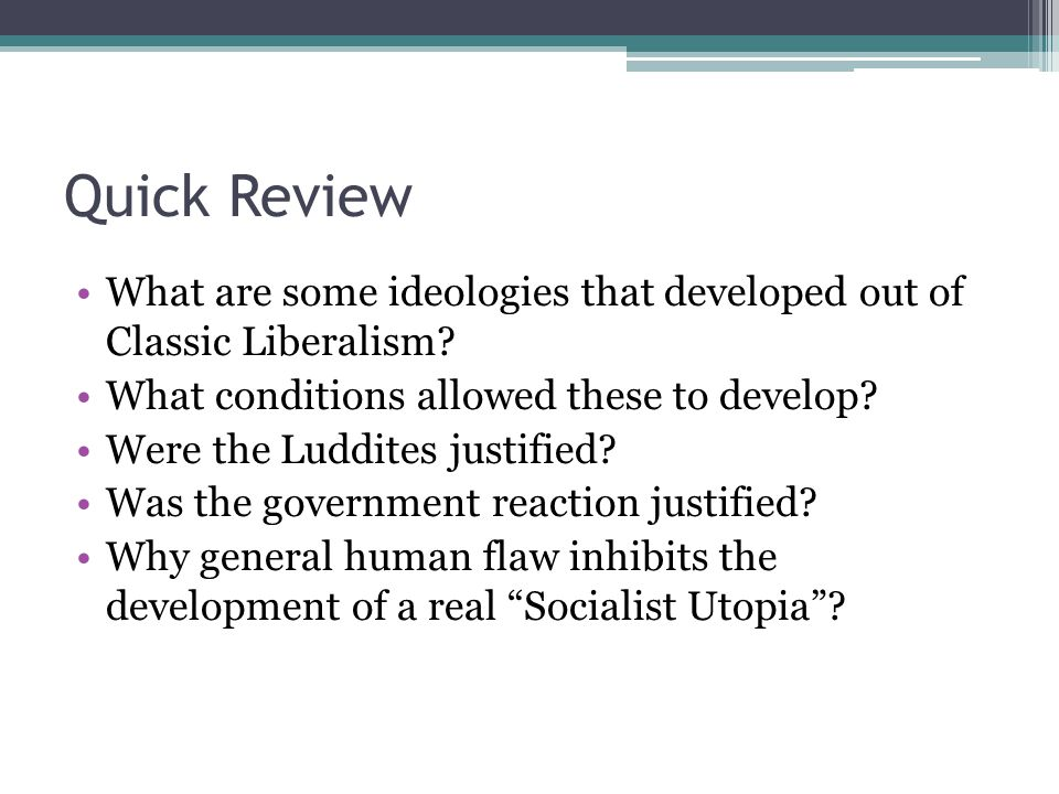 Quick Review What are some ideologies that developed out of Classic Liberalism What conditions allowed these to develop