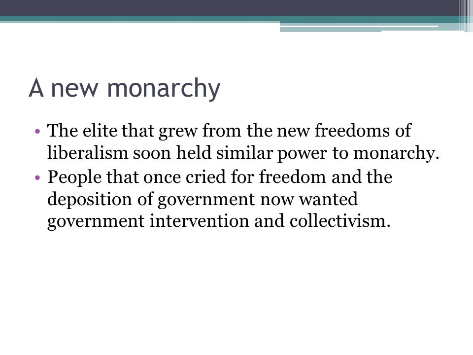 A new monarchy The elite that grew from the new freedoms of liberalism soon held similar power to monarchy.