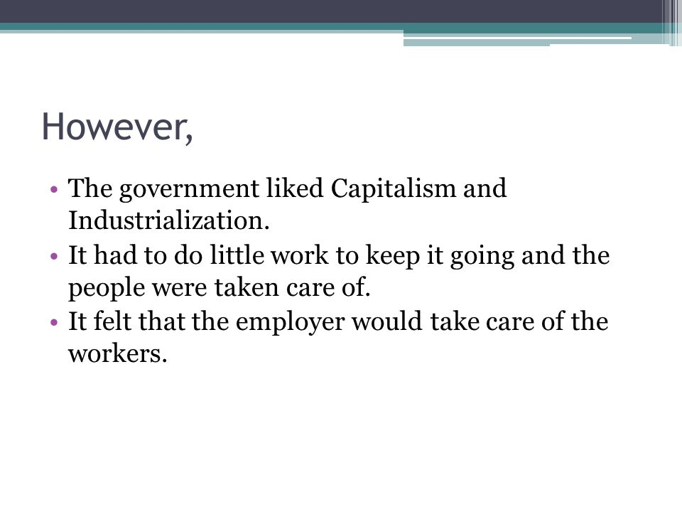 However, The government liked Capitalism and Industrialization.