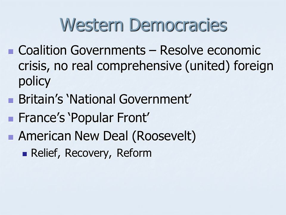 Western Democracies Coalition Governments – Resolve economic crisis, no real comprehensive (united) foreign policy.