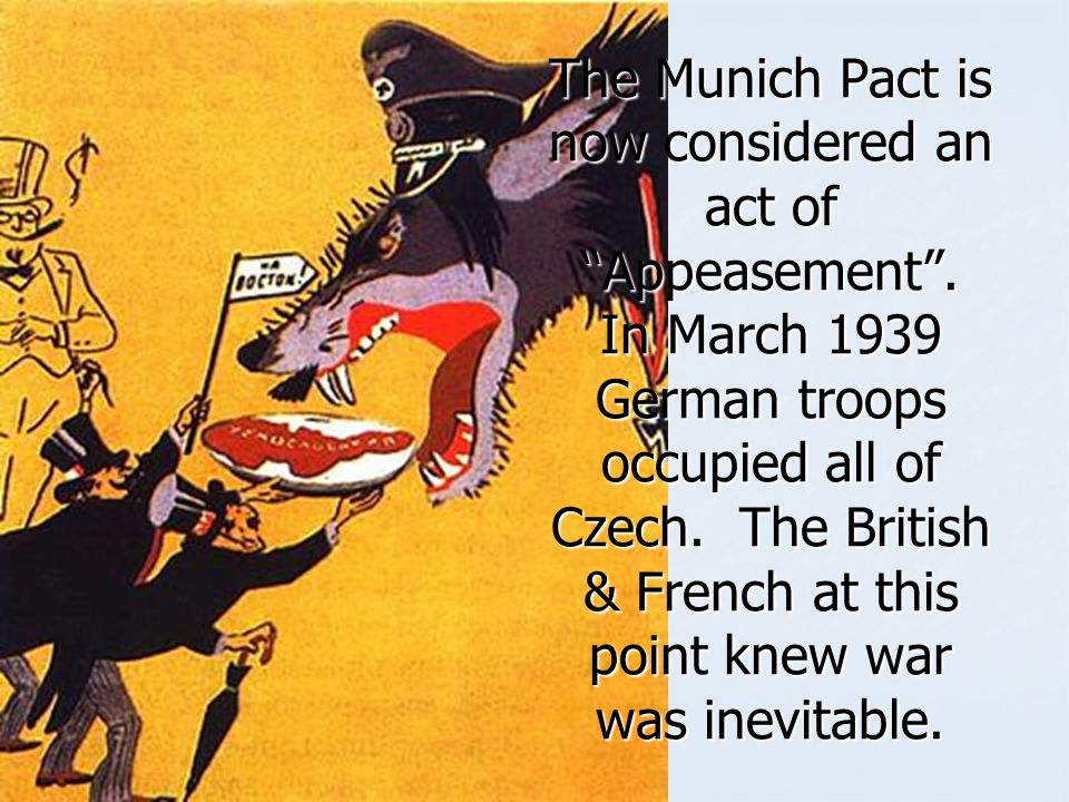 The Munich Pact is now considered an act of Appeasement