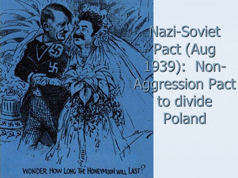 Nazi-Soviet Pact (Aug 1939): Non-Aggression Pact to divide Poland
