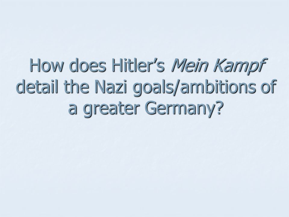 How does Hitler's Mein Kampf detail the Nazi goals/ambitions of a greater Germany