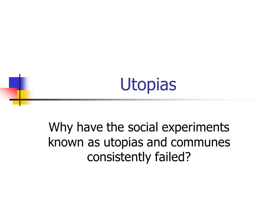 Utopias Why have the social experiments known as utopias and communes consistently failed