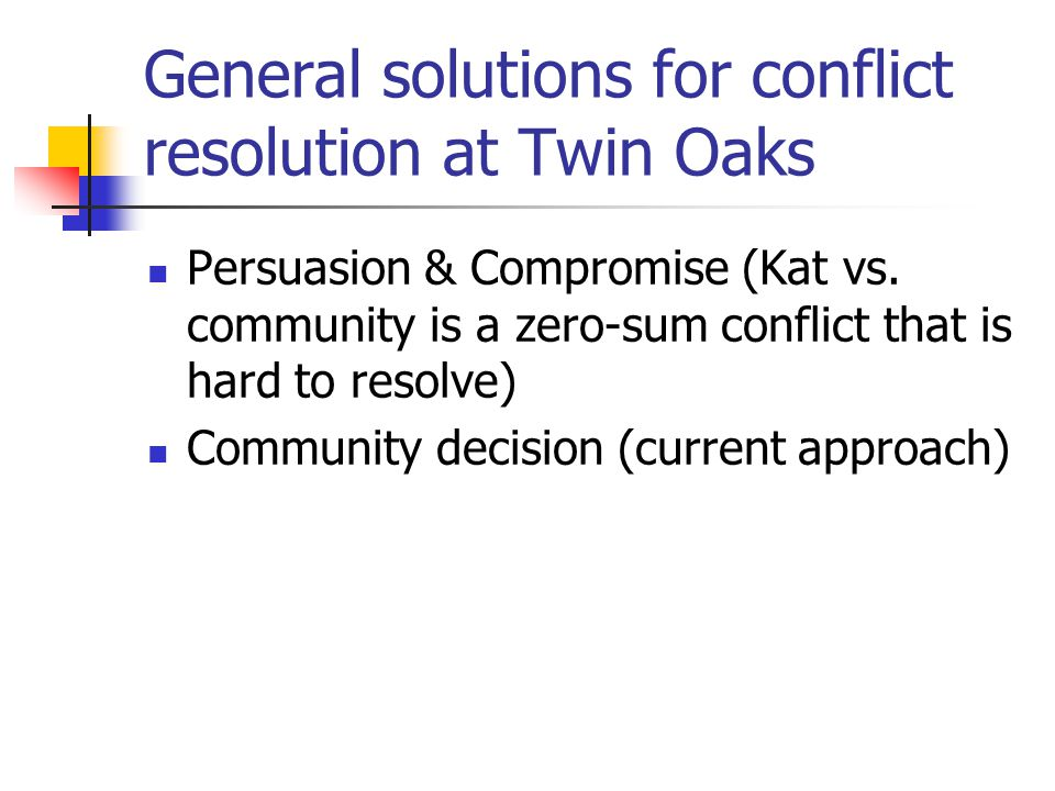 General solutions for conflict resolution at Twin Oaks