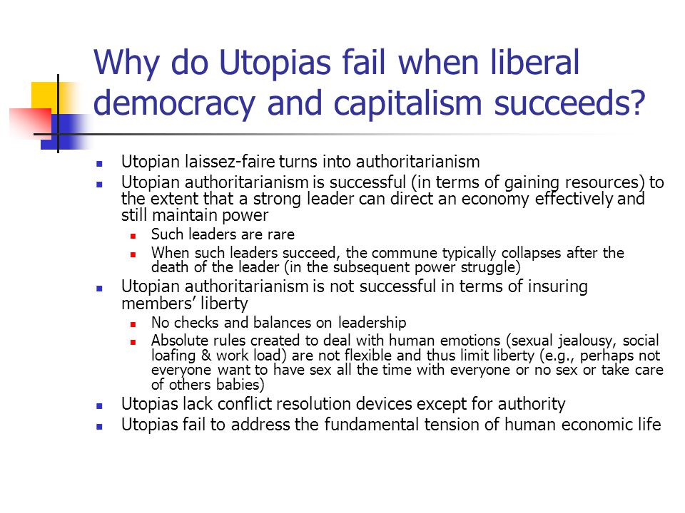 Why do Utopias fail when liberal democracy and capitalism succeeds