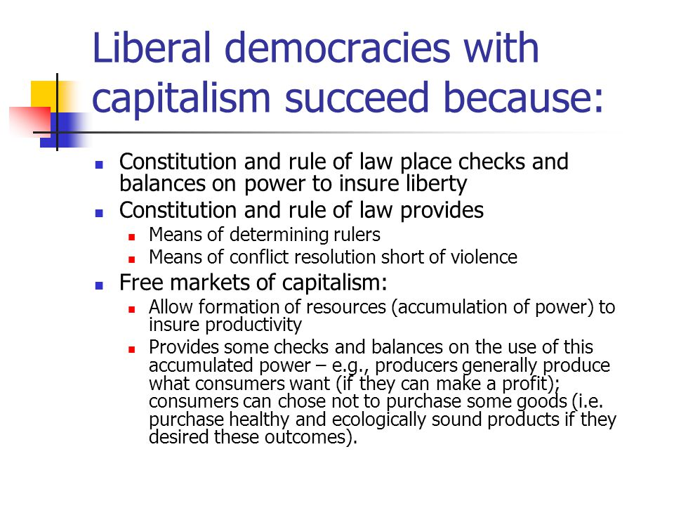 Liberal democracies with capitalism succeed because: