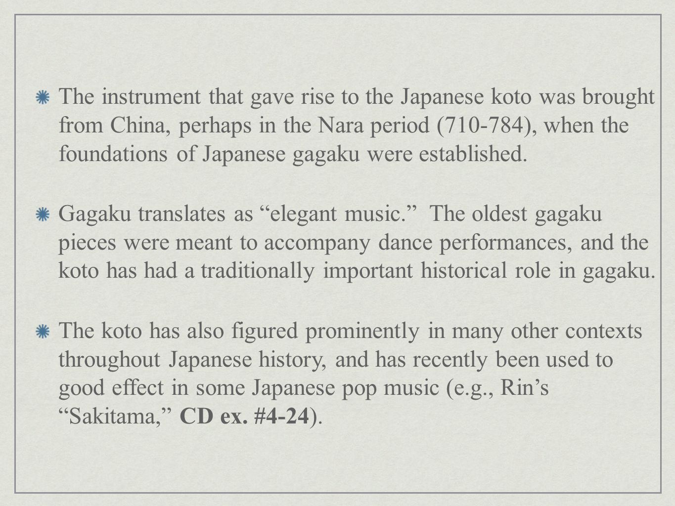 The instrument that gave rise to the Japanese koto was brought from China, perhaps in the Nara period (710-784), when the foundations of Japanese gagaku were established.