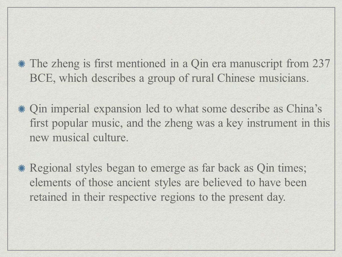 The zheng is first mentioned in a Qin era manuscript from 237 BCE, which describes a group of rural Chinese musicians.