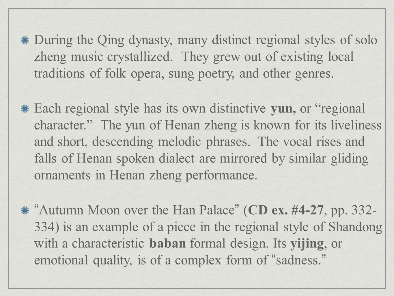 During the Qing dynasty, many distinct regional styles of solo zheng music crystallized. They grew out of existing local traditions of folk opera, sung poetry, and other genres.